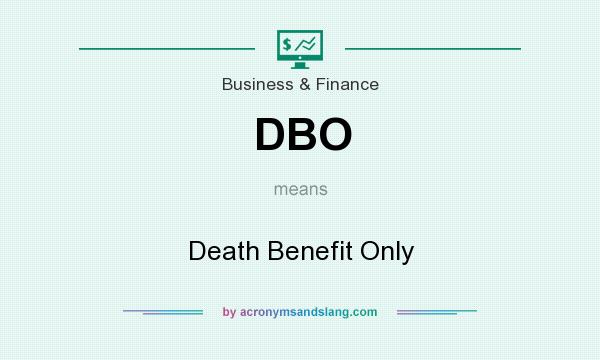 What does DBO mean? It stands for Death Benefit Only