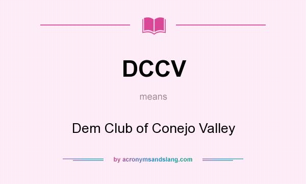 What does DCCV mean? It stands for Dem Club of Conejo Valley