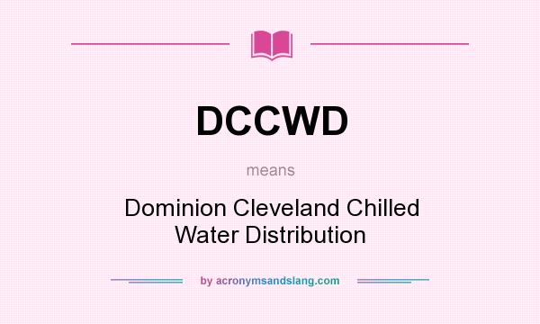 What does DCCWD mean? It stands for Dominion Cleveland Chilled Water Distribution