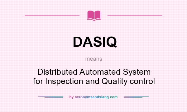 What does DASIQ mean? It stands for Distributed Automated System for Inspection and Quality control