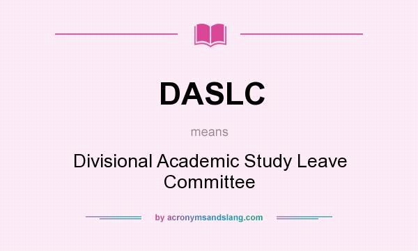 What does DASLC mean? It stands for Divisional Academic Study Leave Committee