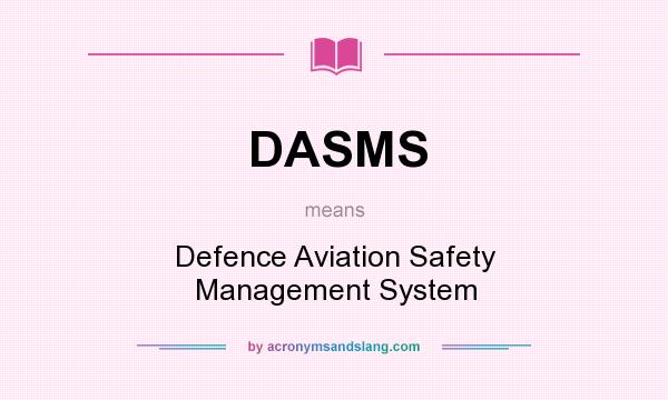 What does DASMS mean? It stands for Defence Aviation Safety Management System