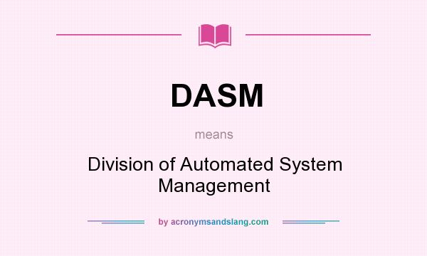 What does DASM mean? It stands for Division of Automated System Management