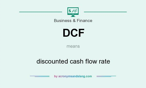 What does DCF mean? It stands for discounted cash flow rate