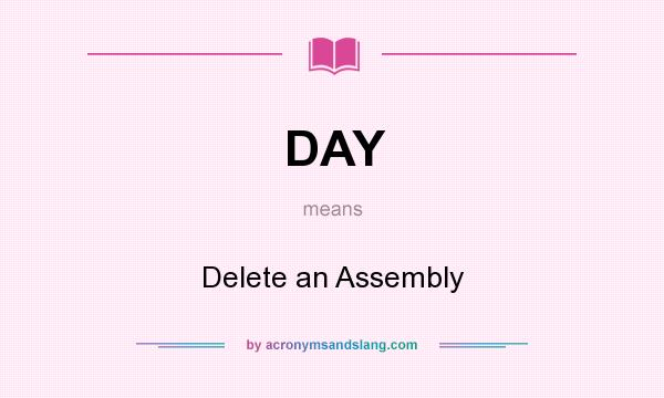 What does DAY mean? It stands for Delete an Assembly