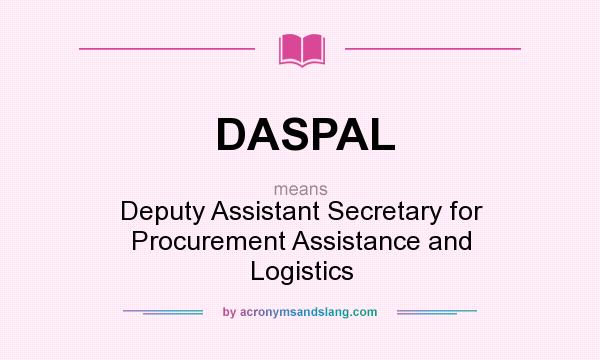 What does DASPAL mean? It stands for Deputy Assistant Secretary for Procurement Assistance and Logistics