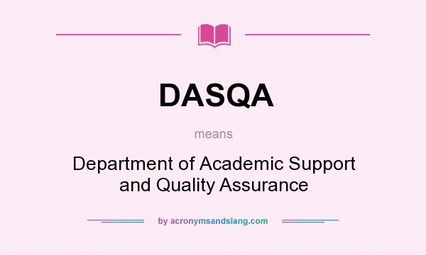 What does DASQA mean? It stands for Department of Academic Support and Quality Assurance