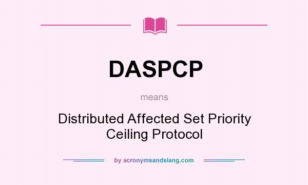 What does DASPCP mean? It stands for Distributed Affected Set Priority Ceiling Protocol