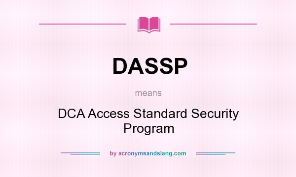 What does DASSP mean? It stands for DCA Access Standard Security Program