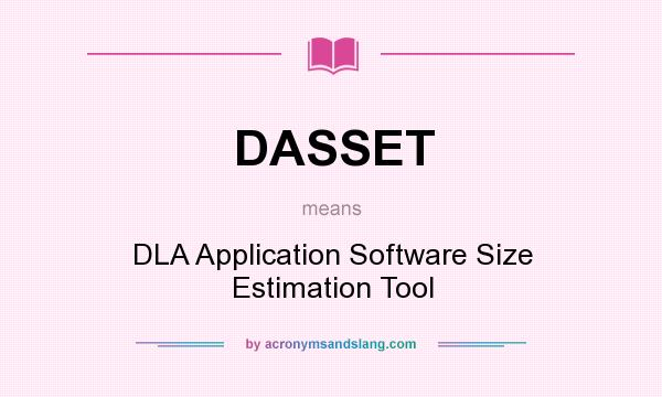 What does DASSET mean? It stands for DLA Application Software Size Estimation Tool