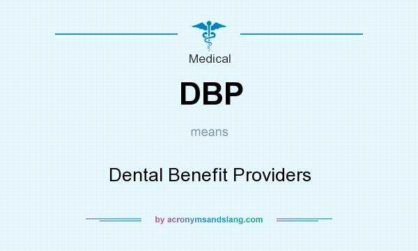 What does DBP mean? It stands for Dental Benefit Providers