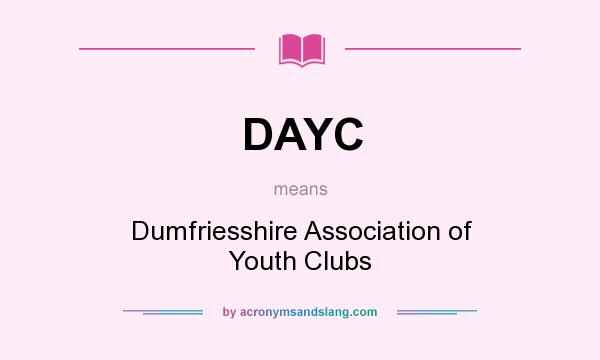 What does DAYC mean? It stands for Dumfriesshire Association of Youth Clubs