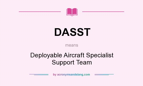 What does DASST mean? It stands for Deployable Aircraft Specialist Support Team