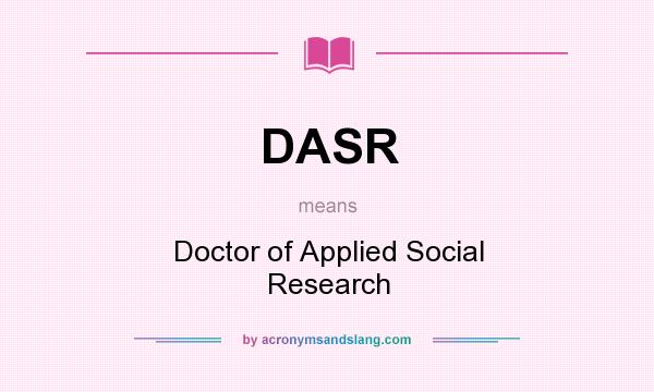 What does DASR mean? It stands for Doctor of Applied Social Research