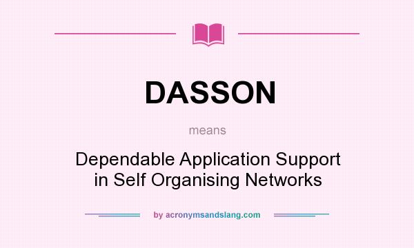 What does DASSON mean? It stands for Dependable Application Support in Self Organising Networks