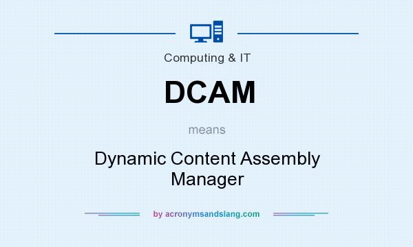 What does DCAM mean? It stands for Dynamic Content Assembly Manager