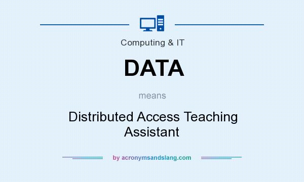 What does DATA mean? It stands for Distributed Access Teaching Assistant