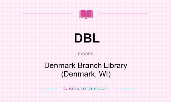 What does DBL mean? It stands for Denmark Branch Library (Denmark, WI)