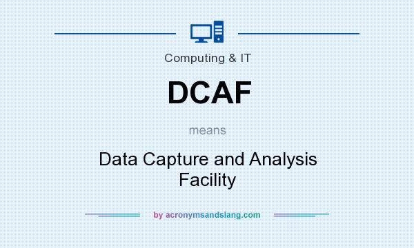 What does DCAF mean? It stands for Data Capture and Analysis Facility