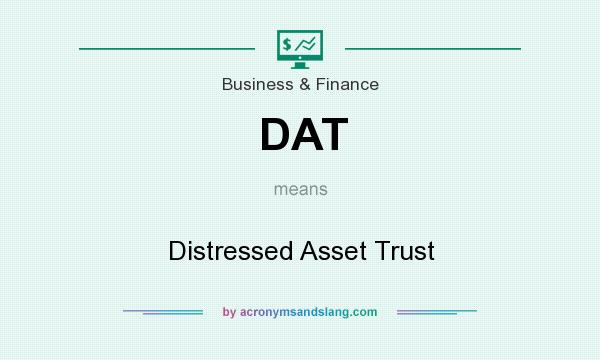 What does DAT mean? It stands for Distressed Asset Trust