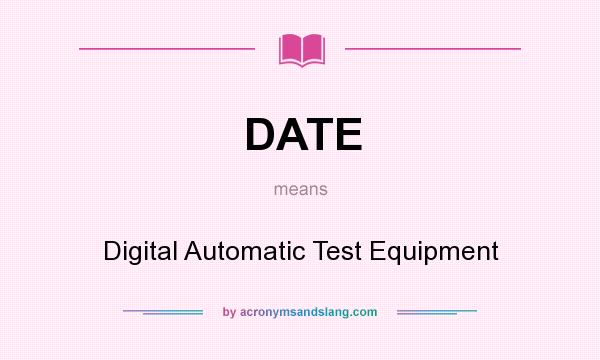 What does DATE mean? It stands for Digital Automatic Test Equipment