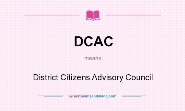 What does DCAC mean? It stands for District Citizens Advisory Council