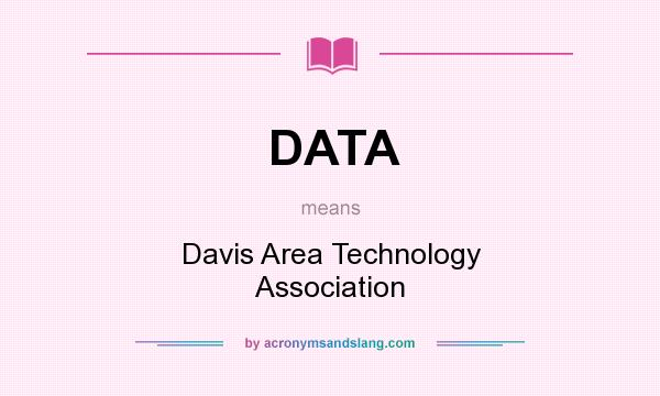 What does DATA mean? It stands for Davis Area Technology Association