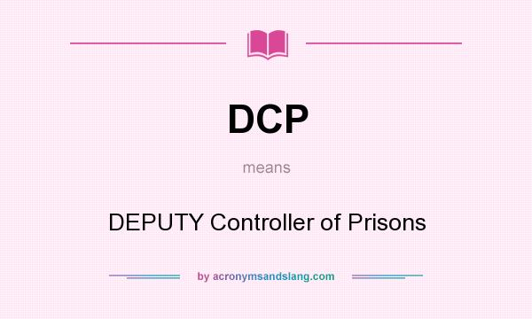 What does DCP mean? It stands for DEPUTY Controller of Prisons