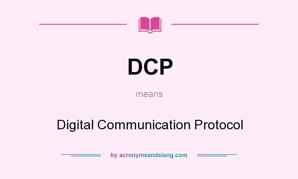 What does DCP mean? It stands for Digital Communication Protocol