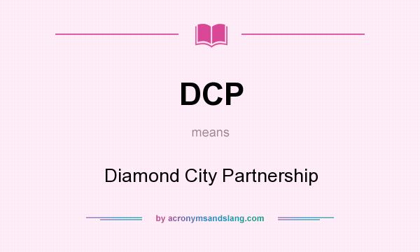 What does DCP mean? It stands for Diamond City Partnership