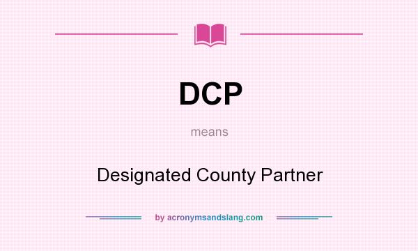 What does DCP mean? It stands for Designated County Partner