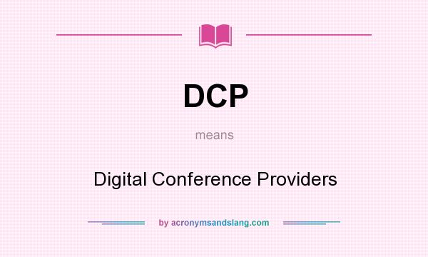 What does DCP mean? It stands for Digital Conference Providers