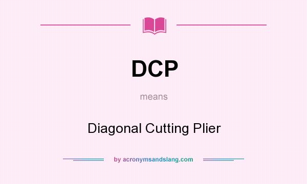 What does DCP mean? It stands for Diagonal Cutting Plier