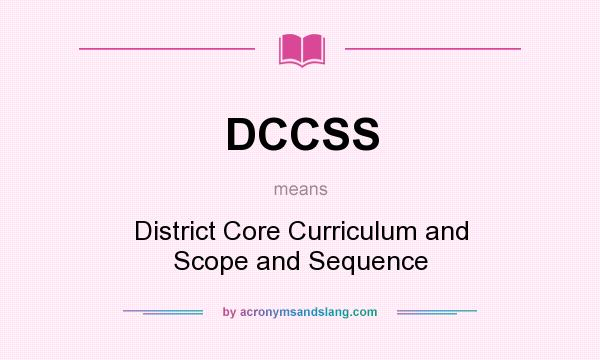What does DCCSS mean? It stands for District Core Curriculum and Scope and Sequence