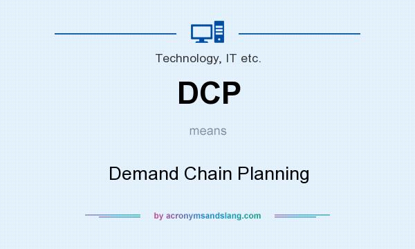 What does DCP mean? It stands for Demand Chain Planning