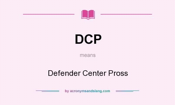 What does DCP mean? It stands for Defender Center Pross