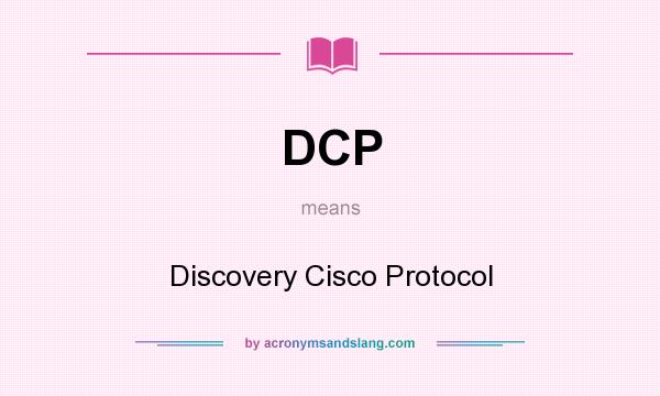 What does DCP mean? It stands for Discovery Cisco Protocol