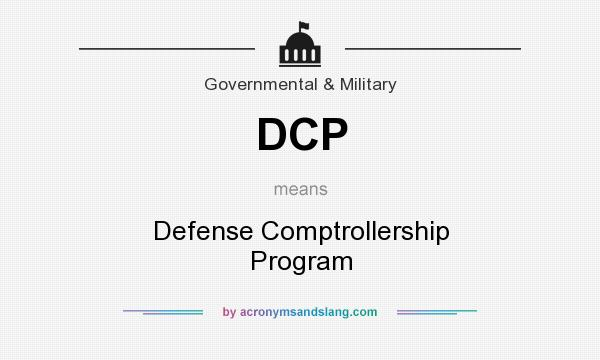 What does DCP mean? It stands for Defense Comptrollership Program