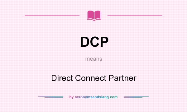 What does DCP mean? It stands for Direct Connect Partner