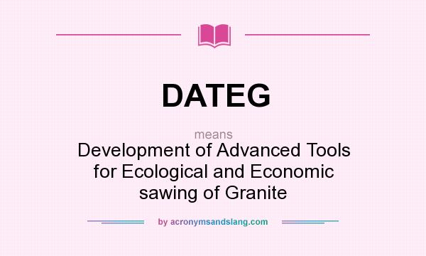 What does DATEG mean? It stands for Development of Advanced Tools for Ecological and Economic sawing of Granite
