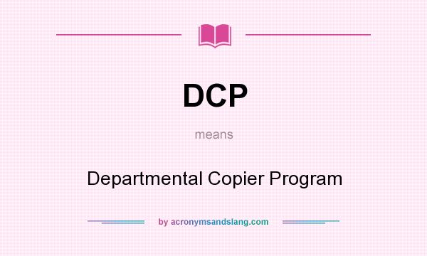 What does DCP mean? It stands for Departmental Copier Program