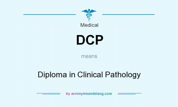 What does DCP mean? It stands for Diploma in Clinical Pathology