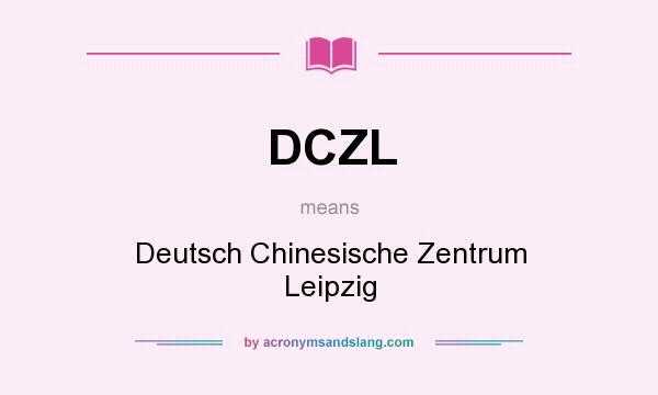 What does DCZL mean? It stands for Deutsch Chinesische Zentrum Leipzig