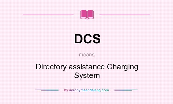 What does DCS mean? It stands for Directory assistance Charging System