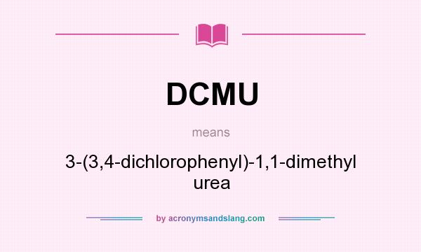 What does DCMU mean? It stands for 3-(3,4-dichlorophenyl)-1,1-dimethyl urea