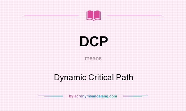 What does DCP mean? It stands for Dynamic Critical Path