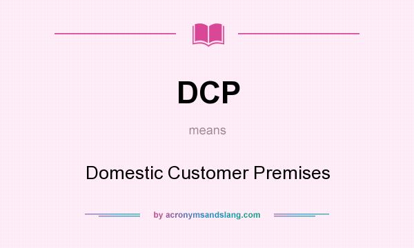 What does DCP mean? It stands for Domestic Customer Premises