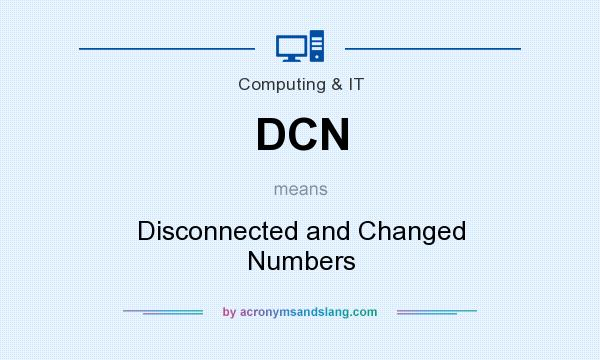 What does DCN mean? It stands for Disconnected and Changed Numbers