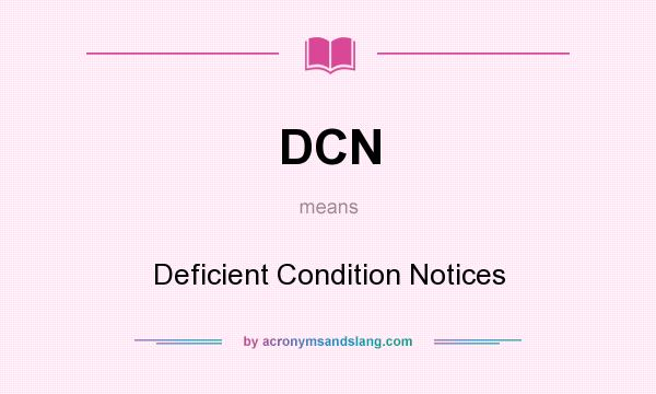What does DCN mean? It stands for Deficient Condition Notices