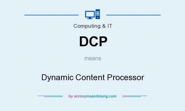 What does DCP mean? It stands for Dynamic Content Processor